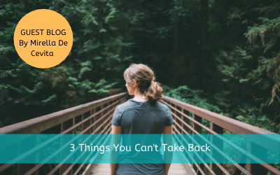 3 Things You Can't Take Back